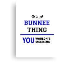 It's a BUNNEE thing, you wouldn't understand !! Canvas Print
