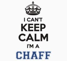 I cant keep calm Im a CHAFF by icanting