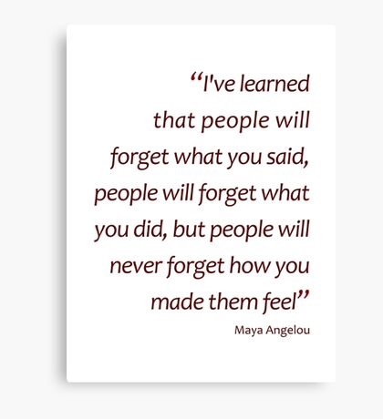 People will never forget how you made them feel... (Amazing Sayings) Canvas Print