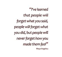 People will never forget how you made them feel... (Amazing Sayings) Photographic Print