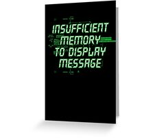 Insufficient Memory v2 Greeting Card