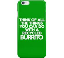 Think of all the things you can do with a recycled burrito iPhone Case/Skin