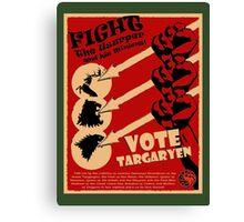 Vote Targaryen! OVERTHROW THE USURPERS! Canvas Print