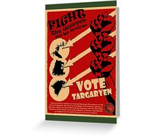 Vote Targaryen! OVERTHROW THE USURPERS! Greeting Card
