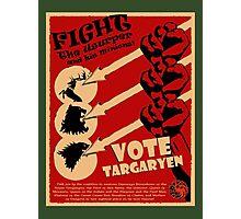 Vote Targaryen! OVERTHROW THE USURPERS! Photographic Print