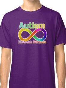 Autism.  Different.  Not Less. Classic T-Shirt