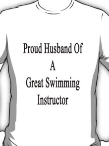 Proud Husband Of A Great Swimming Instructor  T-Shirt
