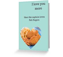 I love you more than fish fingers Greeting Card