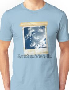 If you don't take time to look.... Unisex T-Shirt