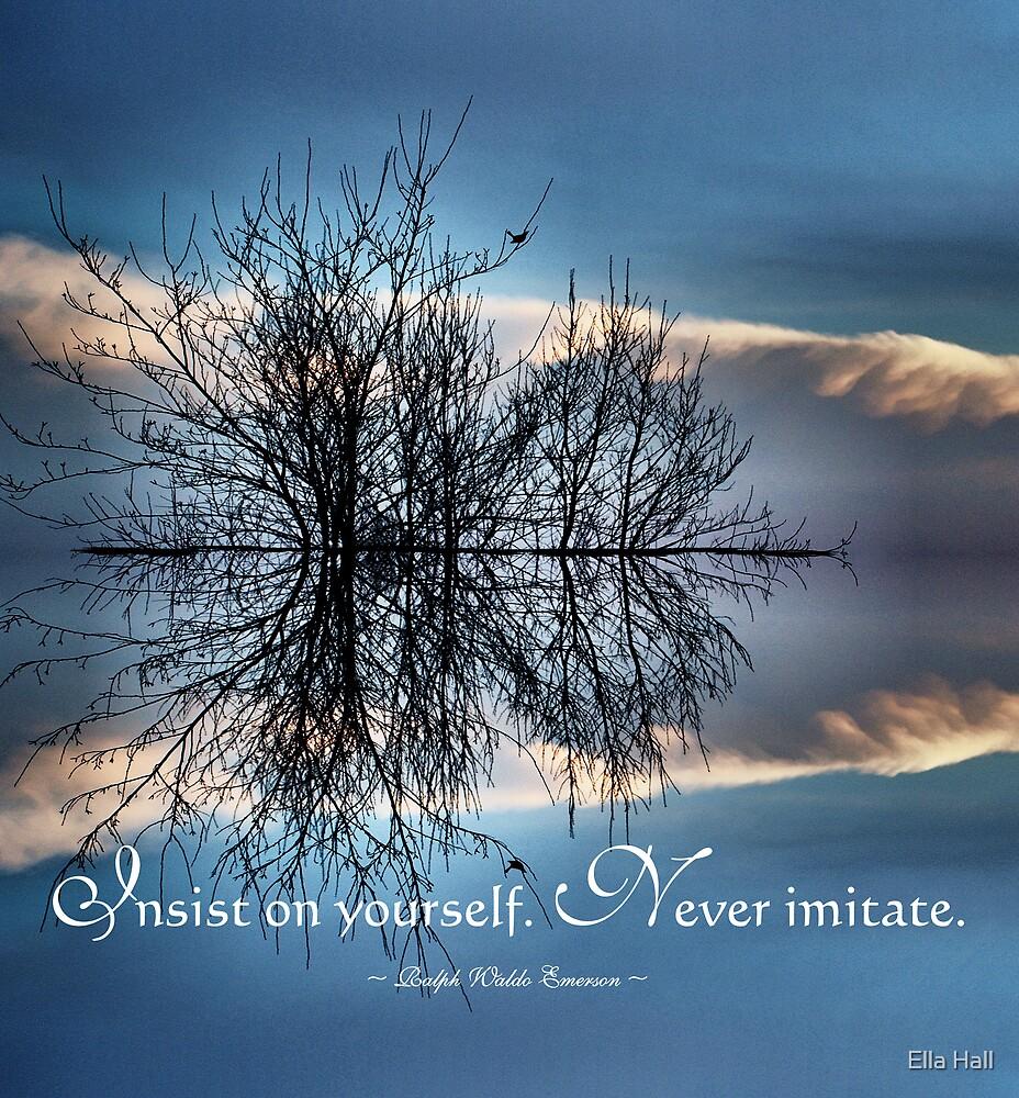 Never Imitate - Ralph Waldo Emerson  by Ella Hall