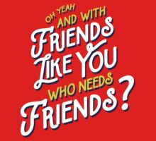 With Friends Like You Who Needs Friends - Dirk Calloway (Rushmore) Kids Clothes