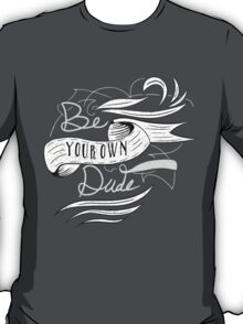 Be Your Own Dude T-Shirt