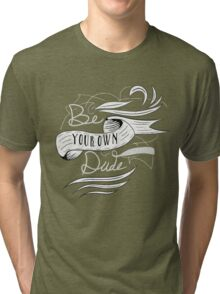 Be Your Own Dude Tri-blend T-Shirt
