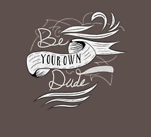 Be Your Own Dude Unisex T-Shirt