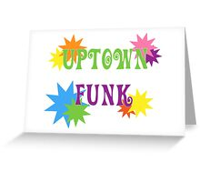 Uptown Funk Greeting Card