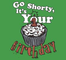GO SHORTY IT'S YOUR BIRTHDAY! Kids Tee