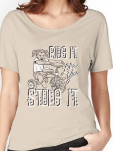 RIDE IT LIKE YOU STOLE IT Women's Relaxed Fit T-Shirt