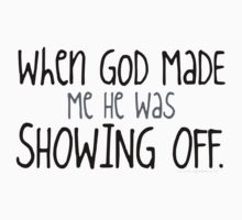 When God Made Me He Was Showing Off Kids Clothes