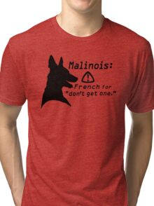 Malinois. Just... don't.  Tri-blend T-Shirt
