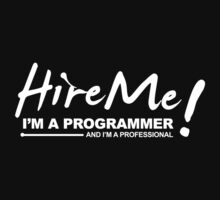 Programmer T-shirts - Hire Me! I am a programmer by dmcloth