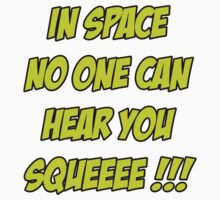 In Space No One Can Hear You Squeeee!!! Kids Clothes