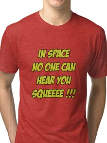 In Space No One Can Hear You Squeeee!!! Tri-blend T-Shirt