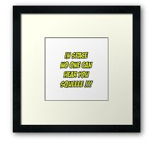 In Space No One Can Hear You Squeeee!!! Framed Print