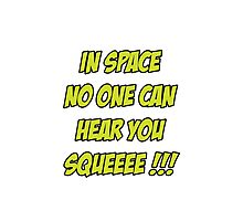 In Space No One Can Hear You Squeeee!!! Photographic Print