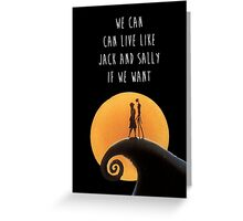 We Can Live Like Jack and Sally if We Want Greeting Card