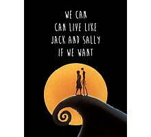 We Can Live Like Jack and Sally if We Want Photographic Print