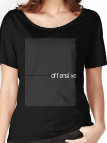 offensive t Women's Relaxed Fit T-Shirt