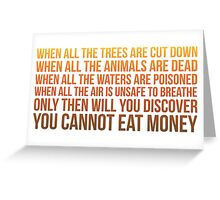 You Cannot Eat Money Greeting Card