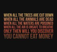 You Cannot Eat Money T-Shirt