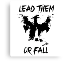 Lead them or fall! Canvas Print