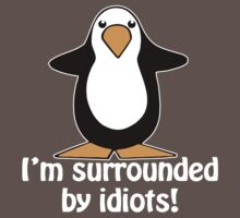 I'm surrounded by idiots! Funny Penguin Kids Clothes