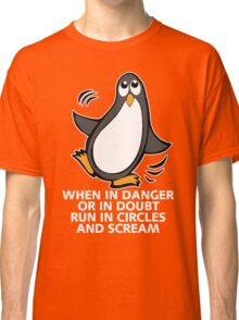 When in Danger or in Doubt Funny Penguin Classic T-Shirt