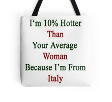 I'm 10% Hotter Than Your Average Woman Because I'm From Italy  Tote Bag