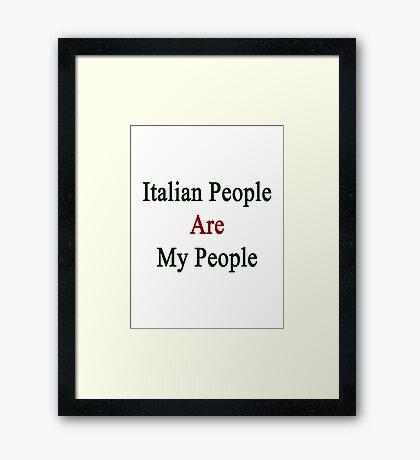 Italian People Are My People  Framed Print