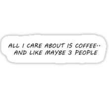 All I Care About Is Coffee Sticker