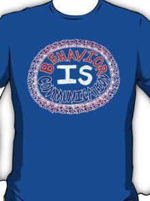 Behavior is Communication - dark background T-Shirt