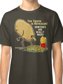 How Fries Are Really Made Humor Classic T-Shirt