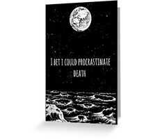 Procrastinate Death Greeting Card