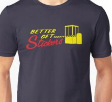 Better Get Stickers ! Unisex T-Shirt