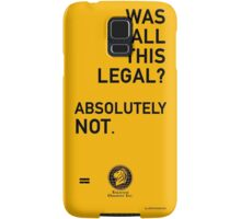 Was all this legal? Absolutely not. Samsung Galaxy Case/Skin