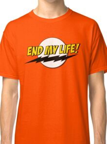 End My Life! Classic T-Shirt