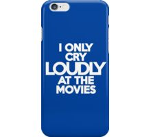 I only cry loudly at the movies iPhone Case/Skin
