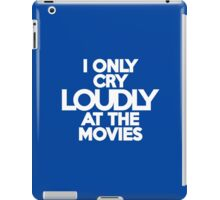 I only cry loudly at the movies iPad Case/Skin