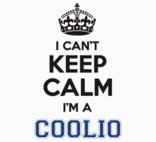 I cant keep calm Im a COOLIO by icanting