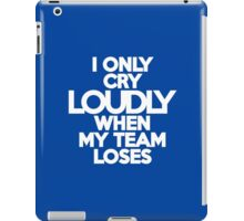 I only cry loudly when my team loses iPad Case/Skin