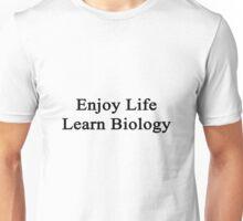 Enjoy Life Learn Biology  Unisex T-Shirt